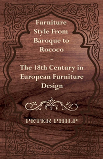 Furniture Style From Baroque To Rococo The 18th Century In European Design Ebook By
