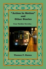 """Action In Motion"" and Other Stories ebook by Thomas P. Hanna"