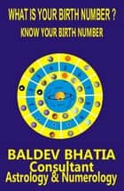 What Is Your Birth Number? ebook by Baldev Bhatia