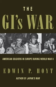 The GI's War - American Soldiers in Europe During World War II ebook by Edwin P. Hoyt
