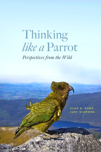 Thinking Like a Parrot - Perspectives from the Wild ebook by Alan Bond,Judy Diamond