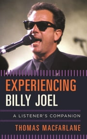 Experiencing Billy Joel - A Listener's Companion ebook by Thomas MacFarlane