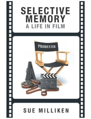 Selective Memory - A Life in Film ebook by Sue Milliken