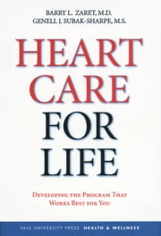Heart Care for Life - Developing the Program That Works Best for You ebook by Dr. Barry L. Zaret, Mr. Genell J. Subak-Sharpe, M.S.