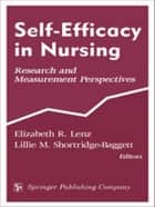 Self-Efficacy In Nursing: Research and Measurement Perspectives ebook by Lenz, Elizabeth R., RN, PhD, FAAN
