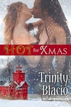 Hot for Xmas ebook by Trinity Blacio