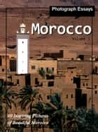 99 Pictures of Morocco, Photograph Essays, Vol. 1 ebook by iTravel