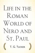 Life in the Roman World of Nero and St. Paul ebook by T. G. Tucker