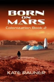 Born on Mars Colonization Book 2 ebook by Kate Rauner
