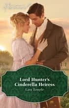 Lord Hunter's Cinderella Heiress ebook by Lara Temple