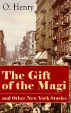 The Gift of the Magi and Other New York Stories - The Skylight Room, The Voice of The City, The Cop and the Anthem, A Retrieved Information, The Last Leaf, The Ransom of Red Chief, The Trimmed Lamp and more ebook by O. Henry