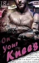 On Your Knees (Motorcycle Club Lovers) ebook by Audrey Nash