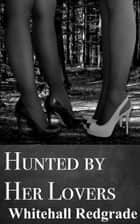 Hunted By Her Lovers ebook by Whitehall Redgrade