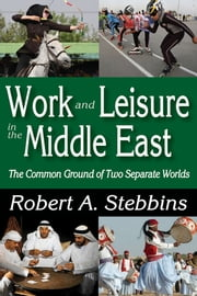 Work and Leisure in the Middle East - The Common Ground of Two Separate Worlds ebook by Robert A. Stebbins