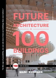 The Future of Architecture in 100 Buildings ebook by Marc Kushner