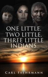 One Little, Two Little, Three Little Indians ebook by Carl Faehrmann