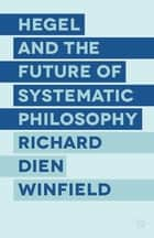 Hegel and the Future of Systematic Philosophy ebook by R. Winfield