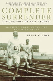 Complete Surrender - Complete Surrender, Biography of Eric Liddell ebook by Julian Wilson