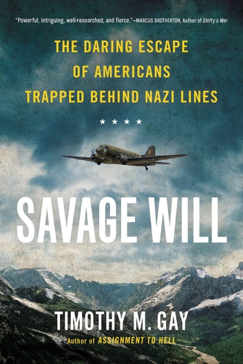 Savage Will - The Daring Escape of Americans Trapped Behind Nazi Lines eBook by Timothy M. Gay
