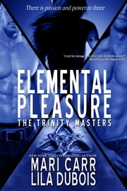 Elemental Pleasure - The Trinity Masters, Book One ebook by Lila Dubois,Mari Carr