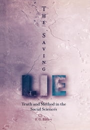 The Saving Lie - Truth and Method in the Social Sciences ebook by F. G. Bailey