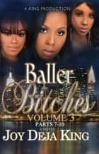 Baller Bitches Volume 3 ebook by Joy Deja KIng