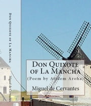 Don Quixote of La Mancha (Full Text). Annotated and Poem by Atidem Aroha. ebook by Miguel de Cervantes.