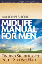 Midlife Manual for Men - Finding Significance in the Second Half ebook by Stephen Arterburn,John Shore