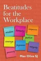 Beatitudes for the Workplace ebook by Max Oliva SJ