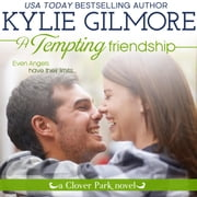A Tempting Friendship - Clover Park series, Book 10 audiobook by Kylie Gilmore