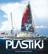 Plastiki - Across the Pacific on Plastic: An Adventure to Save Our Oceans ebook by David de Rothschild