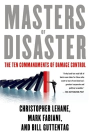 Masters of Disaster - The Ten Commandments of Damage Control ebook by Christopher Lehane,Mark Fabiani,Bill Guttentag