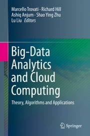 Big-Data Analytics and Cloud Computing - Theory, Algorithms and Applications ebook by Marcello Trovati,Richard Hill,Ashiq Anjum,Shao Ying Zhu,Lu Liu