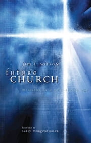 Future Church: Ministry in a Post-Seeker Age ebook by Jim  L. Wilson,Sally Morgenthaler
