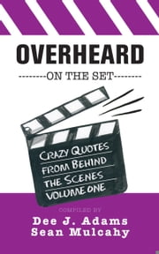 Overheard on the Set - Crazy Quotes from Behind the Scenes. ebook by Dee J. Adams,Sean Mulcahy