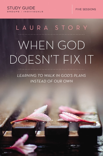 When God Doesn't Fix It Study Guide - Learning to Walk in God's Plans Instead of Our Own eBook by Laura Story