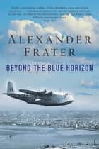 Beyond The Blue Horizon eBook by Alexander Frater