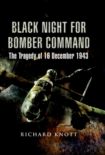 Black Night for Bomber Command - The Tragedy of 16 December 1943 ebook by Richard Knott