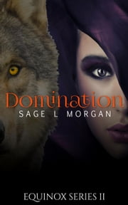 Equinox 2: Domination - Equinox Werewolf Erotica Series, #2 ebook by Sage L. Morgan