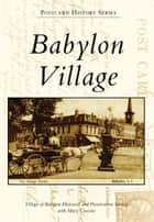 Babylon Village ebook by Village of Babylon Historical,Preservation Society with Mary Cascone