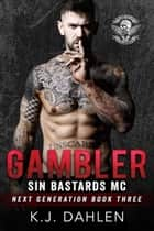 Gambler - Sin's Bastards Next Generation, #3 ebook by Kj Dahlen