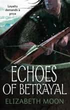 Echoes Of Betrayal - Paladin's Legacy: Book Three ebook by Elizabeth Moon