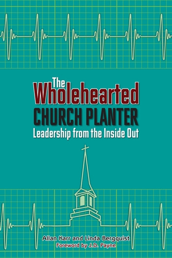 The Wholehearted Church Planter - Leadership from the Inside Out ebook by Allan Karr,Linda Bergquist