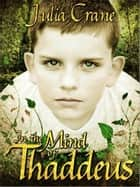 In The Mind of Thaddeus (Short Story) ebook by Julia Crane