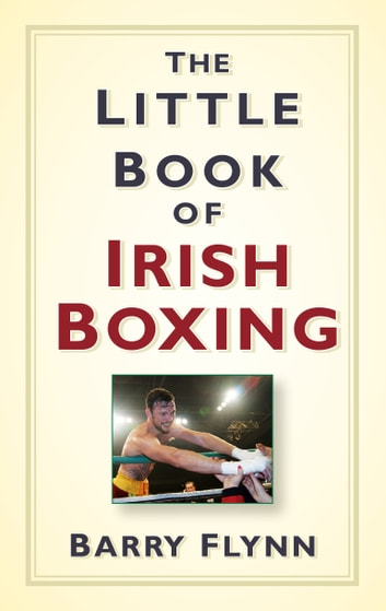 The Little Book of Irish Boxing ebook by Barry Flynn