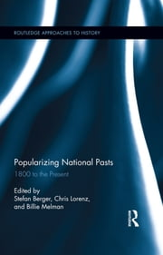Popularizing National Pasts - 1800 to the Present ebook by Stefan Berger,Chris Lorenz,Billie Melman