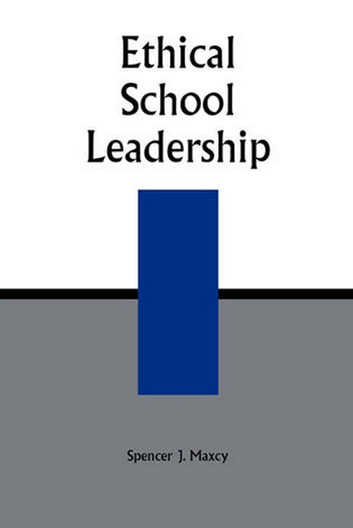Ethical School Leadership ebook by Spencer J. Maxcy