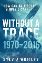 Without a Trace: 1970-2016 - Without a Trace, #2 ebook by Sylvia Wrigley