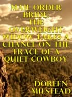 Mail Order Bride: The Overweight Widow Takes A Chance On The Trace Of A Quiet Cowboy ebook by Doreen Milstead