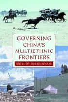 Governing China's Multiethnic Frontiers ebook by Morris Rossabi